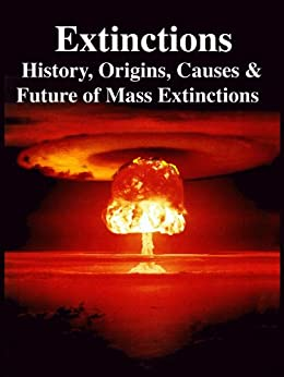 Extinctions: History, Origins, Causes & Future of Mass Extinctions by [Singer, Merill, Merill Singer, Paul Ehrlich, Andrew Glikson, Barry Brook, Corey Bradshaw, Richard Firestone, Peter Leigh, Victor Sidel, S. Duhau, John Cairns]