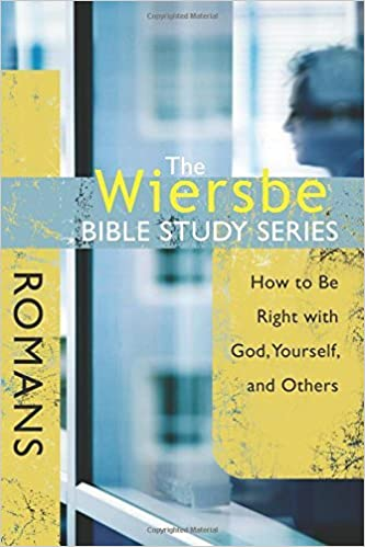 The Wiersbe Bible Study Series: Romans: How to Be Right with God, Yourself, and Others by Warren W. Wiersbe (2008-06-01)