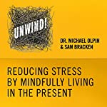 8: Reducing Stress by Mindfully Living in the Present | Michael Olpin,Sam Bracken