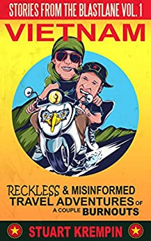 Stories from the Blastlane: Vol. 1 Vietnam: Reckless and Misinformed Travel Adventures of a Couple Burnouts by [Krempin, Stuart]