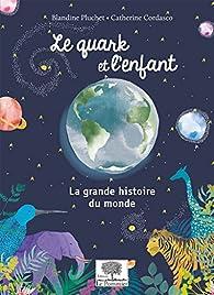 Le quark et l'enfant - La grande histoire du monde par Blandine Pluchet