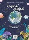 Le quark et l'enfant - La grande histoire du monde par Pluchet