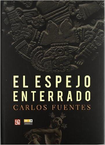 El espejo enterrado. Reflexiones sobre España y América Latina: 9789681684686: Amazon.com: Books