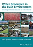 Water management is a key environmental issue in controlling of floods and reducing droughts. This book provides analysis of the main issues, offering solutions and describing good practice. Water Resources for the Built Environment: management issue...