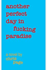 Another Perfect Day in Fucking Paradise Paperback