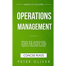 Operations Management: Speak the Language, Learn the Tools, and Watch Profits Soar! (Business Success Book 3)