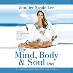The Mind, Body & Soul Diet: Your Complete Transformational Guide to Health, Healing & Happiness | Jennifer Nicole Lee