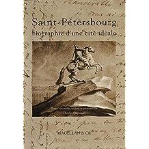 Saint-Pétersbourg Biographie d'une cité idéale
