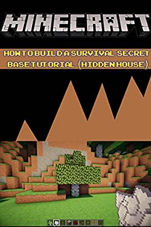 Amazon Com Minecraft How To Build A Survival Secret Base Tutorial Hidden House Build Ideas Starter Base Survival Building Creative Builder Handbook Ebook Steve Memes Alex Kindle Store