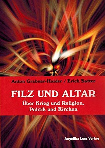 Filz und Altar: Über Krieg und Religion, Politik und Kirchen