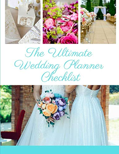 The Ultimate Wedding Planner Checklist: A Step-by-Step detailed Guide with Essential Timelines and Checklists to Creating the Wedding You Want