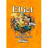 Elliot and the Last Underworld War: The Underworld Chronicles (Underworld Chronicles (Cloth))