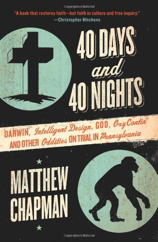 40 Days And 40 Nights  Darwin Intelligent Design God Oxycontin® And Other Oddities On Trial In Pennsylvania  English Edition