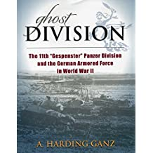 """Ghost Division: The 11th """"Gespenster"""" Panzer Division and the German Armored Force in World War II"""