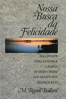 Nossa Busca da Felicidade  - Our Search for Happiness (Portuguese) por [Ballard, M. Russell]