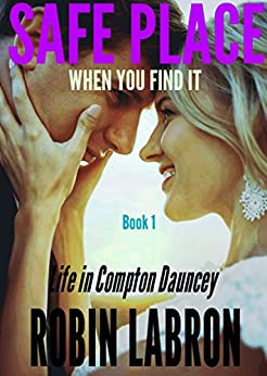 Safe Place: Life in Compton Dauncey: Book 1: When you find it by [Labron, Robin]