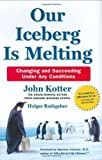Our Iceberg Is Melting: Changing and Succeeding Under Any Conditions (Kotter, Our Iceberg is Melting) by John Kotter, Holger Rathgeber (2006) Hardcover