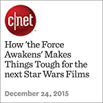 How 'the Force Awakens' Makes Things Tough for the next Star Wars Films | Richard Trenholm