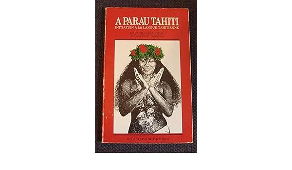 A Parau Tahiti Initiation La Langue Tahitienne French Edition Mai Arii Cadousteau 9789971400118 Amazon Books