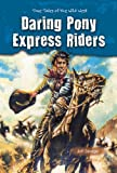 Daring Pony Express Riders, Jeff Savage, 0766040232