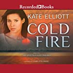 Cold Fire: The Spiritwalker Trilogy, Book 2 | Kate Elliott