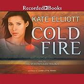 Cold Fire: The Spiritwalker Trilogy, Book 2   Kate Elliott