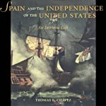 Spain and the Independence of the United States: An Intrinsic Gift | Thomas E. Chavez