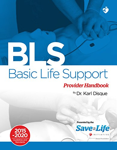 Basic Life Support (BLS) Provider Handbook - First Aid - Health Care Certification Course - based on the latest AHA (American Heart Asscociation) Standards and Guidelines (2015 - 2020)