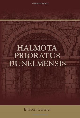Download Halmota Prioratus Dunelmensis: Extracts from the Halmote Court or Manor Rolls of the Prior and Convent of Durham. A.D. 1296 - A.D. 1384 pdf epub