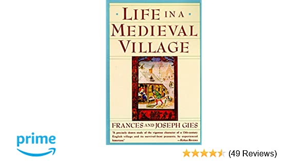 Amazon com: Life in a Medieval Village (0201560920467): Frances Gies