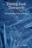 Tuning Fork Therapy(R): Using Tuning Forks in Water