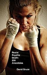 Resist Psychic Death: 250 Anecdotes