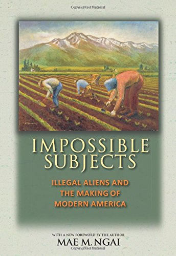 Impossible Subjects: Illegal Aliens and the Making of Modern America - Updated Edition (Politics and Society in Modern America) (Migration And Immigration In The Early 20th Century)
