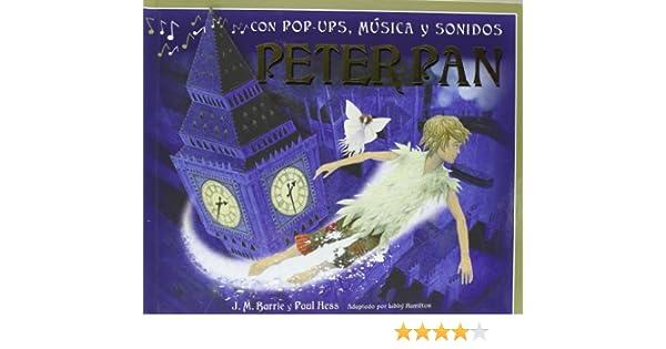 PETER PAN-CON POP UPS MUSICA Y SONIDOS: J. M. ; Hamilton, Libby; Hess, Paul; Barroso Fernández-Araoz, Paz Barrie: 9788479426071: Amazon.com: Books