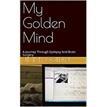 My Golden Mind: A Journey Through Epilepsy And Brain Surgery