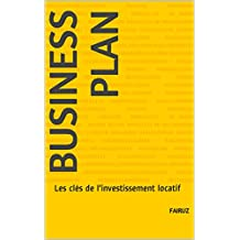 Business Plan: Les clés de l'investissement locatif (French Edition)