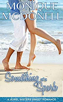 Something of A Spark: A Jewel Sisters Sweet Romance by [McDonell, Monique]