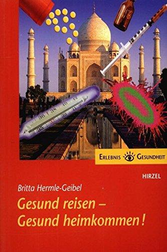 Gesund reisen, gesund heimkommen! Taschenbuch – 1. Mai 2000 Britta Hermle-Geibel Hirzel S. Verlag