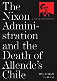 Nixon Administration and the Death of Allende's Chile, Jonathan Haslam, 1844670309
