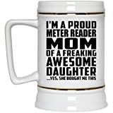 Mom Beer Stein I'm A Proud Meter Reader Mom Of A Freaking Awesome Daughter, She Bought Me This - Beer Stein Ceramic Beer Mug Best Gag Gift Idea for Mother B-Day Birthday Christmas from Daughter Kid
