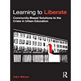 Learning to Liberate: Community-Based Solutions to the Crisis in Urban Education (Critical Social Thought Book 37)