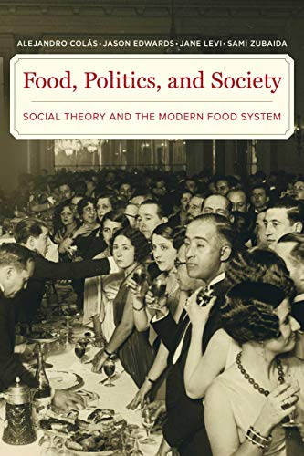 Food, Politics, and Society: Social Theory and the Modern Food System
