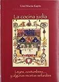 : La Cocina Judia: Leyes, Costumbres-- Y Algunas Recetas Sefardies (Spanish Edition)