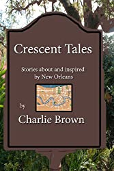 Crescent Tales: Stories about and inspired by New Orleans