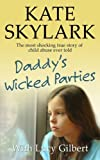 Daddy's Wicked Parties: The Most Shocking True Story of Child Abuse Ever Told: Volume 2 (Skylark Child Abuse True Stories)