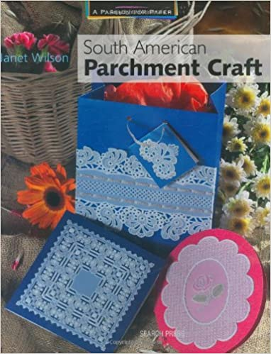 South American Parchment Craft A Passion For Paper Janet Wilson