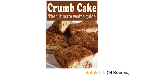 Crumb Cake :The Ultimate Recipe Guide - Over 30 Delicious & Best Selling Recipes