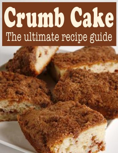 Crumb Cake :The Ultimate Recipe Guide - Over 30 Delicious & Best Selling Recipes by [Caples, Danielle, Books, Encore]