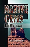 Native Gems for His Crown, Gary Klumpenhower, 0979273927