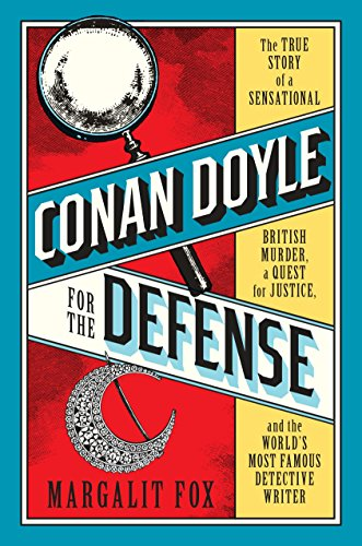 Conan Doyle for the Defense: The True Story of a Sensational British Murder, a Quest for Justice, and the  World's Most Famous Detective Writer cover